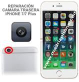 Cambiar / Reparar Camara Trasera  iPHONE 7 / 7 Plus Original