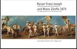 Kaiser Franz Joseph und Wiens Zünfte 1879 (Neujahrsblatt 2011)
