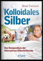 Kolloidales Silber - Kompendium der Alternativen Silberheilkunde