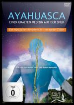 AYAHUASCA - Einer uralten Medizin auf der Spur