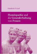 Graf, Friedrich P.; Homöopathie und die Gesunderhaltung von Frauen
