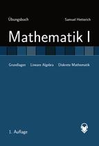 Mathematik I - Grundlagen, Lineare Algebra und Diskrete Mathematik - ÜBUNGSBUCH