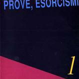 PROVE, ESORCISMI