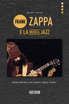 GEOFF WILLS - FRANK ZAPPA E LA MUSICA JAZZ