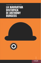 LA NARRATIVA DISTOPICA DI ANTHONY BURGESS