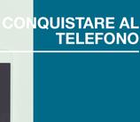 CONQUISTARE AL TELEFONO