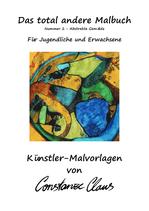 """""""Das total andere Malbuch"""" Nummer 2 - Abstrakte Gemälde, Für Jugendliche und Erwachsene"""