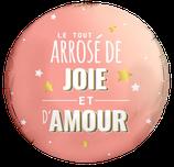 """Ballon Alu Rose """"Le tout arrosé de Joie et d'Amour"""""""