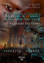 Slowdown - 1 - La guerre du temps (Violette Subros)