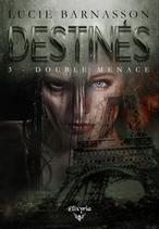 Destinés - 3 - Double menace (Lucie Barnasson)