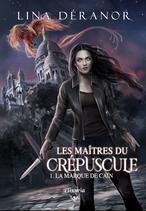 Les maîtres du crépuscule - 1 - La marque de Caïn (Lina Déranor)