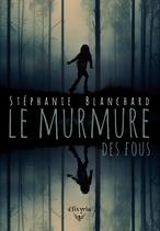 Le murmure des fous (Stéphanie Blanchard)
