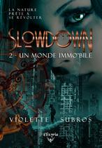 Slowdown - 2 - Un monde immo'bile (Violette Subros)