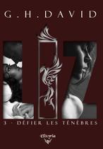 LIZ - 3 - Défier les ténèbres (G.H.David)