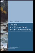 Watchman Nee: Das Blut und die Anbetung, die uns Gott nahebringt