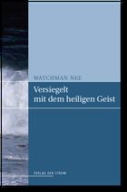 Watchman Nee: Versiegelt mit dem Heiligen Geist