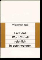 Watchman Nee: Lasst das Wort Christi reichlich in euch wohnen