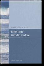 Watchman Nee: Eine Tiefe ruft die andere