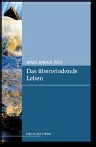 Watchman Nee: Das überwindende Leben
