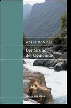 Watchman Nee: Der Grund der Gemeinde