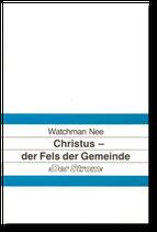 Watchman Nee: Christus - der Fels der Gemeinde