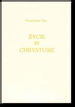 Watchman Nee: Życie w Chrystusie