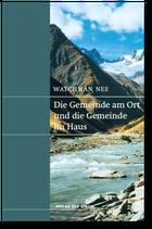 Watchman Nee: Die Gemeinde am Ort und die Gemeinde im Haus