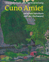 Freundschaft und Verwurzelung: Cuno Amiet zwischen Solothurn und der Oschwand
