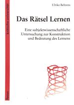Behrens Ulrike, Das Rätsel Lernen: Eine subjektwissenschaftliche Untersuchung zur Konstruktion und Bedeutung des Lernens