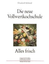 Schmid Elisabeth, Die neue Vollwertkochschule - Alles frisch