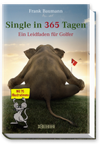 Frank Baumann, Single in 365 Tagen - Ein Leidfaden für Golfer