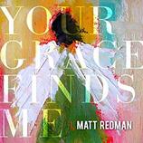 Matt Redman - Your Grace Finds Me