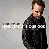 Chris Tomlin - How Great Is Our God : The Essential Collection