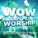 WOW Gospel Worship : 12 Powerful Worship Songs From Your Favorite Gospel Artists