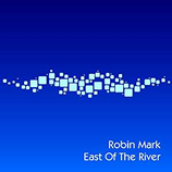 Mark Robin - East Of The River