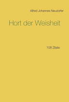 Hort der Weisheit - 108 Zitate, Alfred Johannes Neudorfer