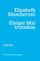 Elisabeth Mascheroni ‹Eisiger Mai trotzdem› Gedichte