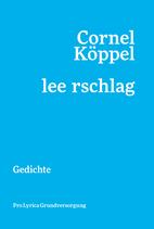 Cornel Köppel ‹leerschlag› Gedichte