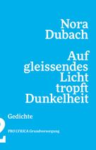 Nora Dubach ‹Auf gleissendes Licht tropft Dunkelheit› Gedichte