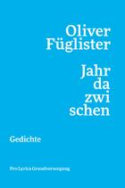 Oliver Füglister ‹jahr dazwischen› Gedichte