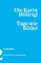 Ute Karin Höllrigl  ‹Tage wie Bilder› Gedichte