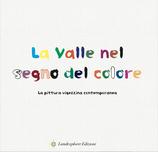 La valle nel segno del colore (catalogo della mostra)