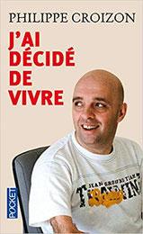 J'ai décidé de vivre livre de Philippe Croizon homme handicapé français