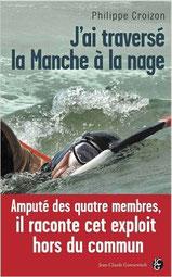 J'ai traversé la mange à la nage livre de Philippe Croizon homme handicapé français