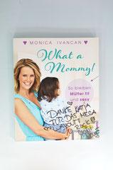 Verlag: Südwest Buchtitel: What a Mommy!  Autor: Monica Ivancan Erscheinungsjahr: 2015