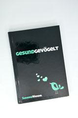 Verlag: Atto Verlag  Buchtitel: Gesundgevögelt Autor: Susanne Wendel  Erscheinungsjahr: 2012
