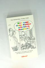 Verlag: Südwest Buchtitel: Wer sagt, dass Kinder glücklich machen?  Autor: Eva Gerberding / Evelyn Holst  Erscheinungsjahr: 2012