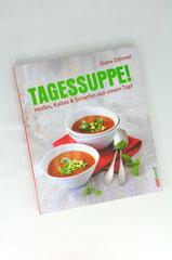 Verlag: Südwest Buchtitel: Tagessuppe! Autor: Diane Dittmer  Erscheinungsjahr: 2013
