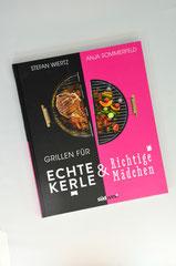 Verlag: Südwest  Buchtitel: Grillen für echte Kerle und richtige Mädchen Autor: Stefan Wiertz / Anja Sommerfeld  Erscheinungsjahr: 2013