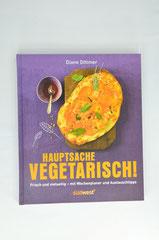 Verlag: Südwest Buchtitel: Hauptsache vegetarisch  Autor: Diane Dittmer  Erscheinungsjahr: 2012